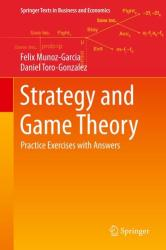 Strategy and Game Theory - Practice Exercises with Answers (ISBN: 9783319329628)