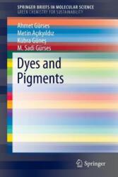 Dyes and Pigments - Ahmet Gürses, Metin Açikyildiz, Kübra Günes, M. Sadi Gürses (ISBN: 9783319338903)