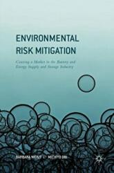Environmental Risk Mitigation - Coaxing a Market in the Battery and Energy Supply and Storage Industry (ISBN: 9783319339566)