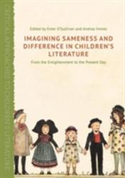 Imagining Sameness and Difference in Children's Literature (ISBN: 9781137461681)