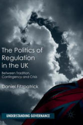 Politics of Regulation in the UK - Between Tradition, Contingency and Crisis (ISBN: 9781137461988)