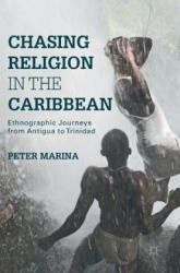 Chasing Religion in the Caribbean - Ethnographic Journeys from Antigua to Trinidad (ISBN: 9781137560995)