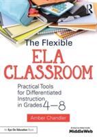 Flexible ELA Classroom - Amber Chandler (ISBN: 9781138681040)