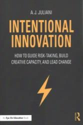 Intentional Innovation - How to Guide Risk-Taking, Build Creative Capacity, and Lead Change (ISBN: 9781138639324)