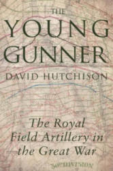 Young Gunner - The Royal Field Artillery in the Great War (ISBN: 9781785893230)