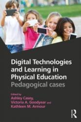 Digital Technologies and Learning in Physical Education - Pedagogical Cases (ISBN: 9781138947290)