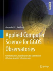 Applied Computer Science for GGOS Observatories - Communication, Coordination and Automation of Future Geodetic Infrastructures (ISBN: 9783319401379)