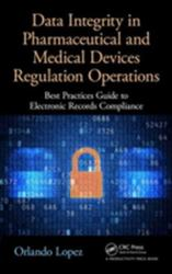 Data Integrity in Pharmaceutical and Medical Devices Regulation Operations - Best Practices Guide to Electronic Records Compliance (ISBN: 9781498773249)