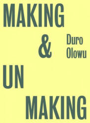 Making & Unmaking - Curated by Duro Olowu (ISBN: 9781909932272)