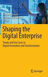 Shaping the Digital Enterprise - Trends and Use Cases in Digital Innovation and Transformation (ISBN: 9783319409665)