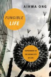 Fungible Life - Experiment in the Asian City of Life (ISBN: 9780822362647)