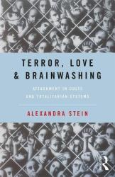 Terror, Love, and Brainwashing - Attachment in Cults and Totalitarian Systems (ISBN: 9781138677975)
