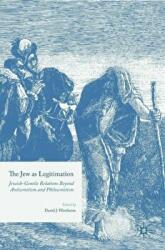 Jew as Legitimation - Jewish-Gentile Relations Beyond Antisemitism and Philosemitism (ISBN: 9783319426006)
