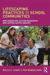 Lifescaping Practices in School Communities - Implementing Action Research and Appreciative Inquiry (ISBN: 9781138209480)