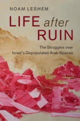 Life After Ruin - The Struggles Over Israel's Depopulated Arab Spaces (ISBN: 9781107149472)