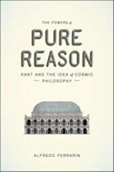 Powers of Pure Reason - Kant and the Idea of Cosmic Philosophy (ISBN: 9780226419381)