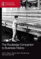 Routledge Companion to Business History - Abe De Jong, Steven Toms, John Wilson (ISBN: 9780415855563)