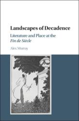 Landscapes of Decadence - Literature and Place at the Fin de Siecle (ISBN: 9781107169661)