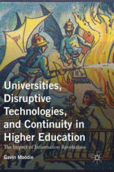 Universities, Disruptive Technologies, and Continuity in Higher Education: The Impact of Information Revolutions - The Impact of Information Revoluti (ISBN: 9781137549426)