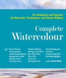 Complete Watercolour - For Beginners and Beyond: Art Materials, Techniques, and Picture Making (ISBN: 9780857621474)