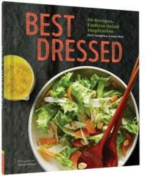 Best Dressed - 50 Recipes, Endless Salad Inspiration (ISBN: 9781452155142)