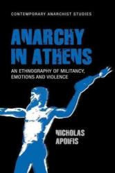 Anarchy in Athens - An Ethnography of Militancy, Emotions and Violence (ISBN: 9781526100634)