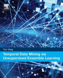 Temporal Data Mining via Unsupervised Ensemble Learning (ISBN: 9780128116548)