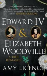 Edward IV & Elizabeth Woodville - Amy Licenve (ISBN: 9781445654935)