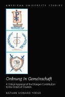 """Ordnung in Gemeinschaft"""" - A Critical Appraisal of the Erlangen Contribution to the Orders of Creation (ISBN: 9781433124303)"""