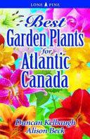 Best Garden Plants for Atlantic Canada (ISBN: 9781551055787)