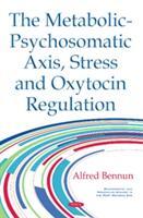 Metabolic-Psychosomatic Axis, Stress & Oxytocin Regulation (ISBN: 9781634852241)