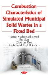 Combustion Characteristics of Simulated Municipal Solid Wastes in a Fixed Bed (ISBN: 9781634858472)