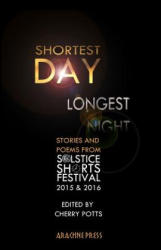 Shortest Day, Longest Night - Stories & Poems from Solstice Shorts Festival 2015 & 2016 (ISBN: 9781909208285)