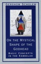 On the Mystical Shape of the Godhead - Basic Concepts in the Kabbalah (ISBN: 9780805210811)