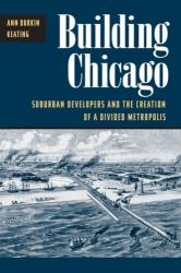 Building Chicago - Suburban Developers and the Creation of a Divided Metropolis (ISBN: 9780252070556)