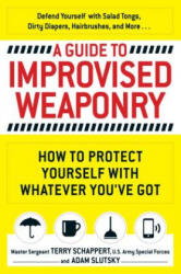 Guide To Improvised Weaponry - Terry Schappert, Adam Slutsky (ISBN: 9781440584725)