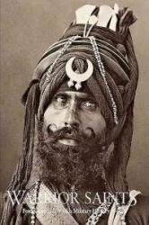 Warrior Saints: Four Centuries of Sikh Military History, Vol. 1 - Four Centuries of the Sikh Military History (ISBN: 9780956016850)