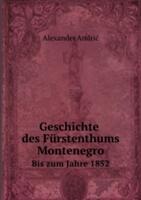 Geschichte des Furstenthums Montenegro - Bis zum Jahre 1852 (ISBN: 9785879873238)