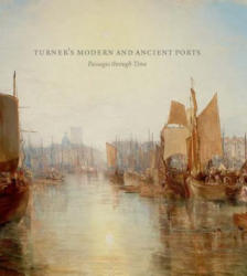 Turner's Modern and Ancient Ports - Passages Through Time (ISBN: 9780300223149)