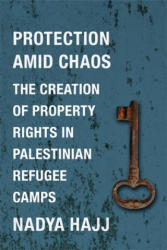 Protection Amid Chaos - The Creation of Property Rights in Palestinian Refugee Camps (ISBN: 9780231180627)