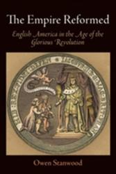 The Empire Reformed: English America in the Age of the Glorious Revolution - English America in the Age of the Glorious Revolution (ISBN: 9780812222838)