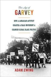 Age of Garvey - Adam ((Historian)) Ewing (ISBN: 9780691173832)