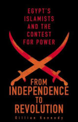 From Independence to Revolution: Egypt's Islamists and the Contest for Power - Egypt's Islamists and the Contest for Power (ISBN: 9781849047050)