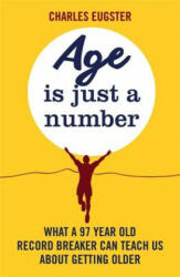 Age is Just a Number - What a 97 Year Old Record Breaker Can Teach Us About Growing Older (ISBN: 9780751565379)
