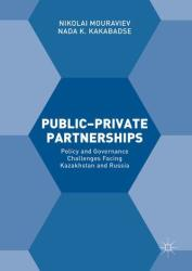 Public-Private Partnerships - Policy and Governance Challenges Facing Kazakhstan and Russia (ISBN: 9781137569516)