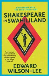 Shakespeare in Swahililand - Adventures with the Ever-Living Poet (ISBN: 9780008146214)
