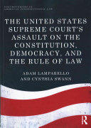United States Supreme Court's Assault on the Constitution, Democracy, and the Rule of Law (ISBN: 9781138222441)