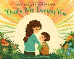 That's Me Loving You - Amy Krouse Rosenthal, Amy Krouse Rosenthal, Teagan White (ISBN: 9781101932384)