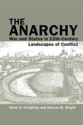 Anarchy: War and Status in 12th-Century Landscapes of Conflict (ISBN: 9781781382424)