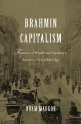 Brahmin Capitalism - Frontiers of Wealth and Populism in America's First Gilded Age (ISBN: 9780674971462)